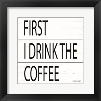 Framed First I Drink the Coffee