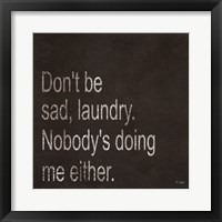 Framed Don't be Sad Laundry