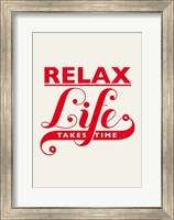 Framed Relax, Life Takes Time
