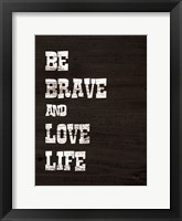 Framed Be Brave and Love Life