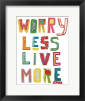 Framed Worry Less Live More