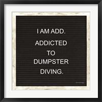 Framed Addicted to Dumpster Diving