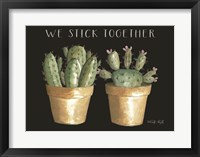 Framed We Stick Together Cactus