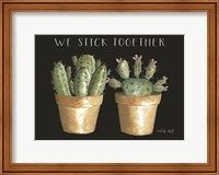 Framed We Stick Together Cactus
