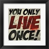 Framed You Only Live Once!