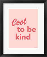 Framed Cool to Be Kind