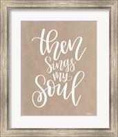 Framed Then Sings My Soul