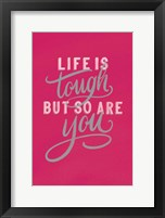 Framed Life is Tough Bright Rose