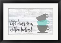 Framed Life Happens, Coffee Helps