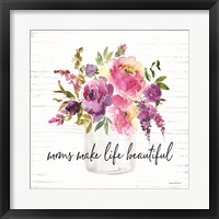 Framed Mom's Make Life Beautiful