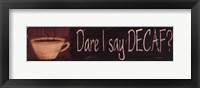 Framed Dare I Say Decaf