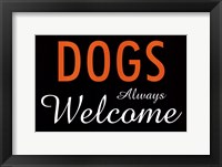 Framed Dogs Always Welcome