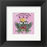 You Have To Kiss A Lot Of Frogs Framed Print