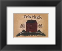 Pray Much Framed Print