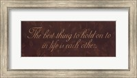 Framed Best Thing To Hold On To In Life