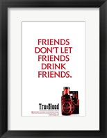 Framed True Blood (TV) Friends Don't Let Friends Drink Friends.
