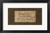 Framed Never Let Yesterday Fill Up Today
