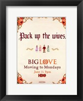 Framed Big Love Pack up the wives.
