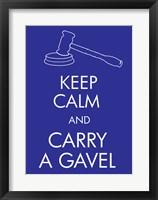 Framed Keep Calm and Carry a Gavel