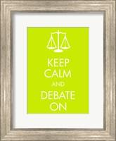 Framed Keep Calm and Debate On