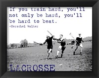 Framed If You Train Hard, Lacrosse
