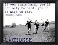 Framed If You Train Hard, Lacrosse