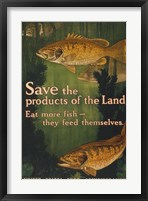 Framed Save the products of the land--Eat more fish-they feed themselves United States Food Administration