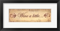 Wine a Little Framed Print