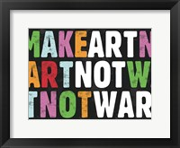Framed Make Art Not War