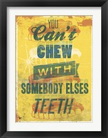 Framed You Can't Chew with Somebody Elses Teeth