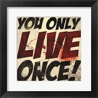 Framed You Only Live Once!