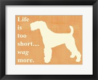 Framed Life isToo Short - Wag More