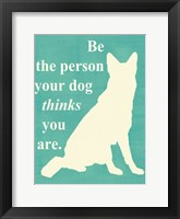 Framed Be the person your dog thinks you are
