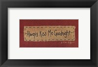 Framed Always Kiss Me Goodnight - quote