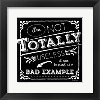 I'm Not Totally Useless Framed Print