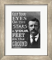 Framed Keep Your Eyes On the Stars and Your Feet On the Ground - Theodore Roosevelt