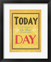 Today is the Day Framed Print