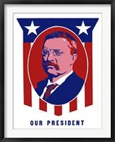Framed Theodore Roosevelt - Our President