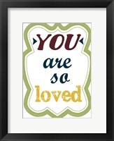 You Are So Loved Framed Print