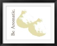 Be Aromatic Framed Print