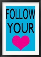 Follow Your Heart 1 Framed Print