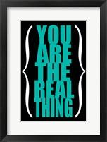 You are the Real Thing 4 Framed Print