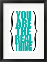 You are the Real Thing 6 Framed Print