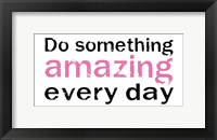 Do Something Amazing 2 Framed Print
