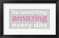 Do Something Amazing 3 Framed Print