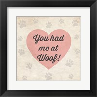You had Me at Woof! Framed Print