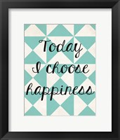 Today I Chose Happiness 1 Framed Print