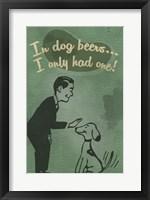Framed In Dog Beers