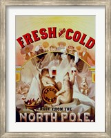 Framed Fresh and Cold--Direct from the North Pole