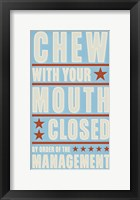 Chew With Your Mouth Closed Framed Print